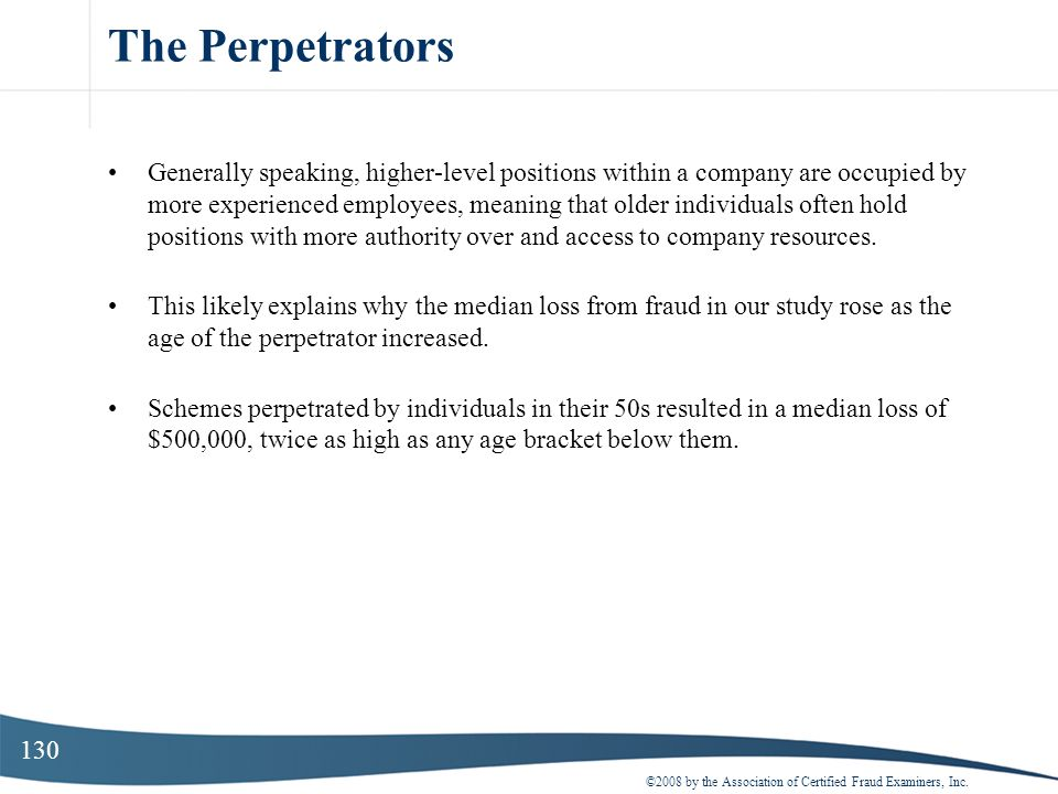 130 The Perpetrators Generally speaking, higher-level positions within a company are occupied by more experienced employees, meaning that older indivi