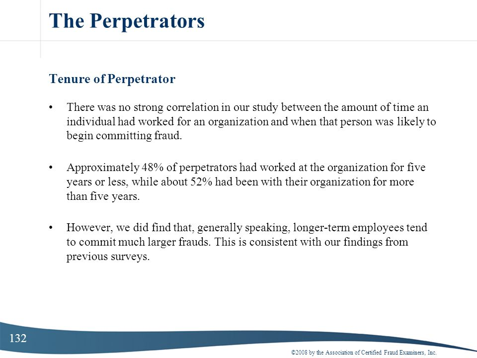 132 The Perpetrators Tenure of Perpetrator There was no strong correlation in our study between the amount of time an individual had worked for an org