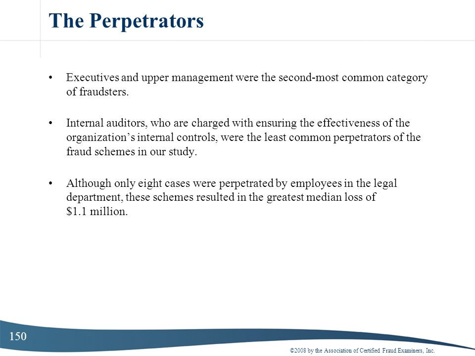 150 The Perpetrators Executives and upper management were the second-most common category of fraudsters. Internal auditors, who are charged with ensur