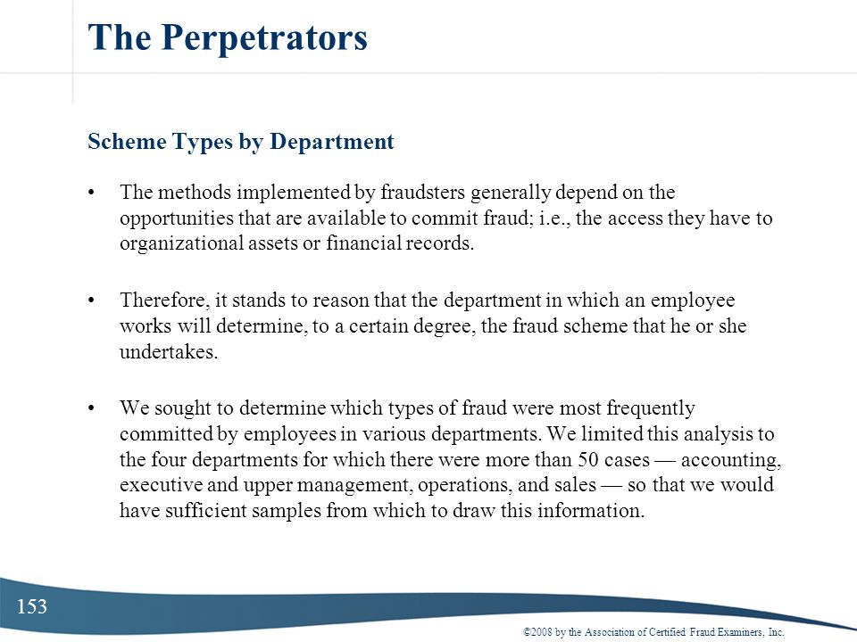 153 The Perpetrators Scheme Types by Department The methods implemented by fraudsters generally depend on the opportunities that are available to comm
