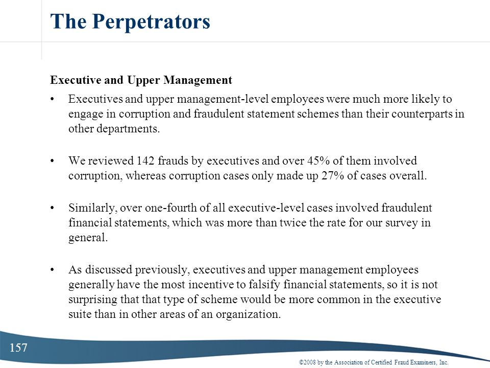 157 The Perpetrators Executive and Upper Management Executives and upper management-level employees were much more likely to engage in corruption and