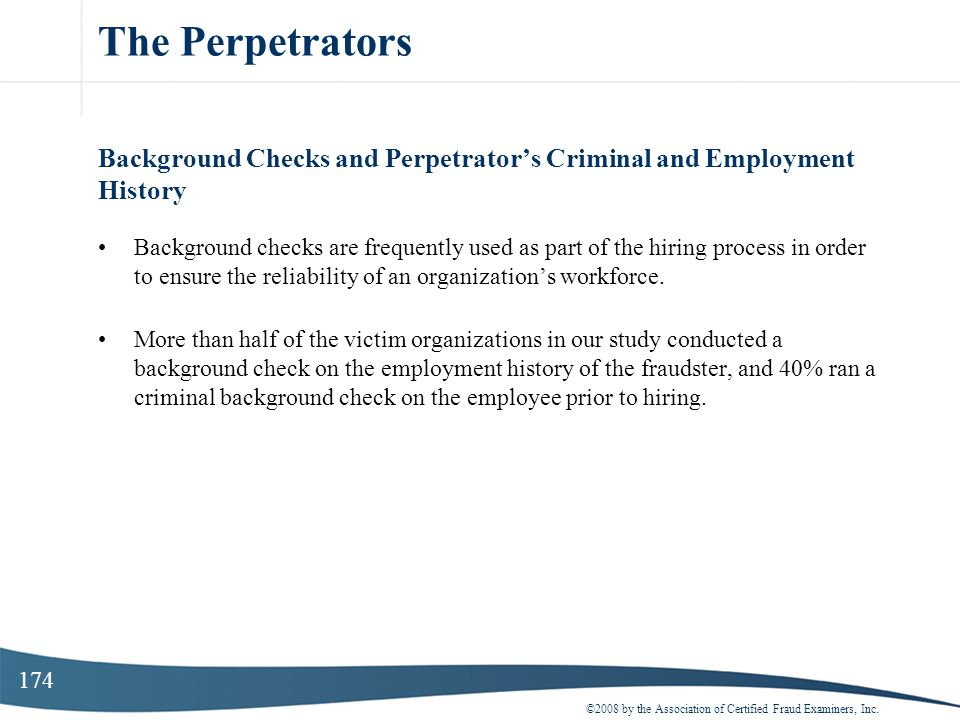 174 The Perpetrators Background Checks and Perpetrators Criminal and Employment History Background checks are frequently used as part of the hiring pr