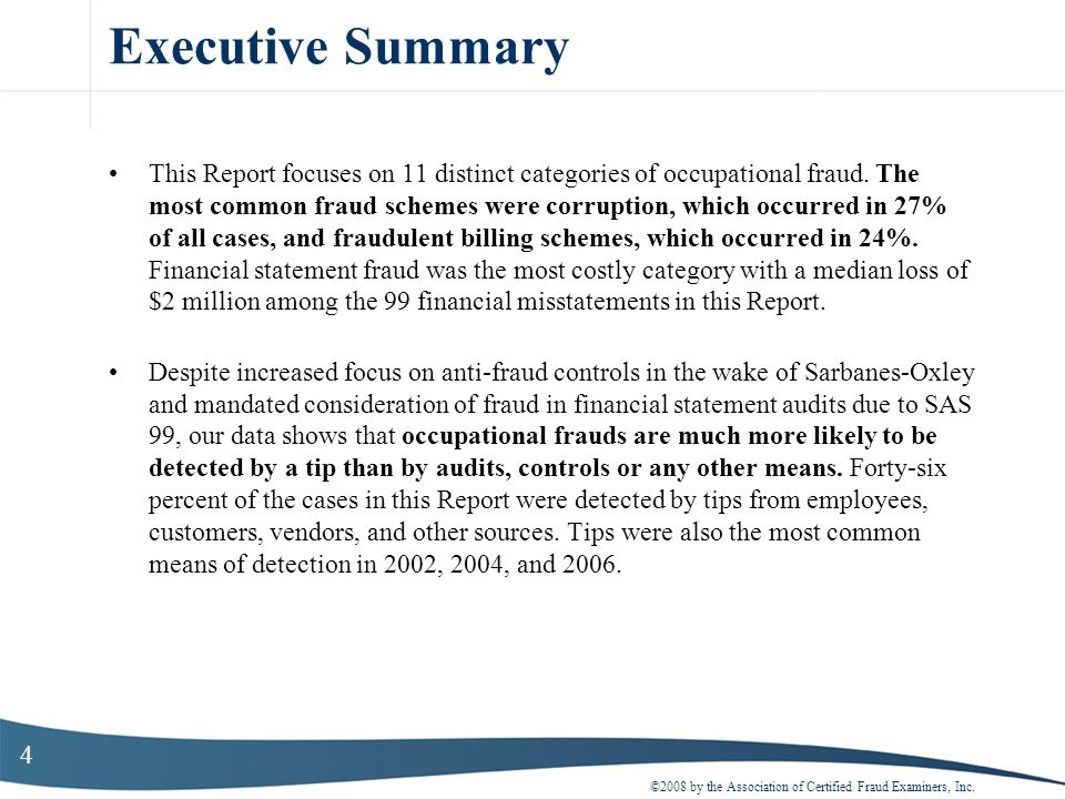 4 Executive Summary This Report focuses on 11 distinct categories of occupational fraud. The most common fraud schemes were corruption, which occurred