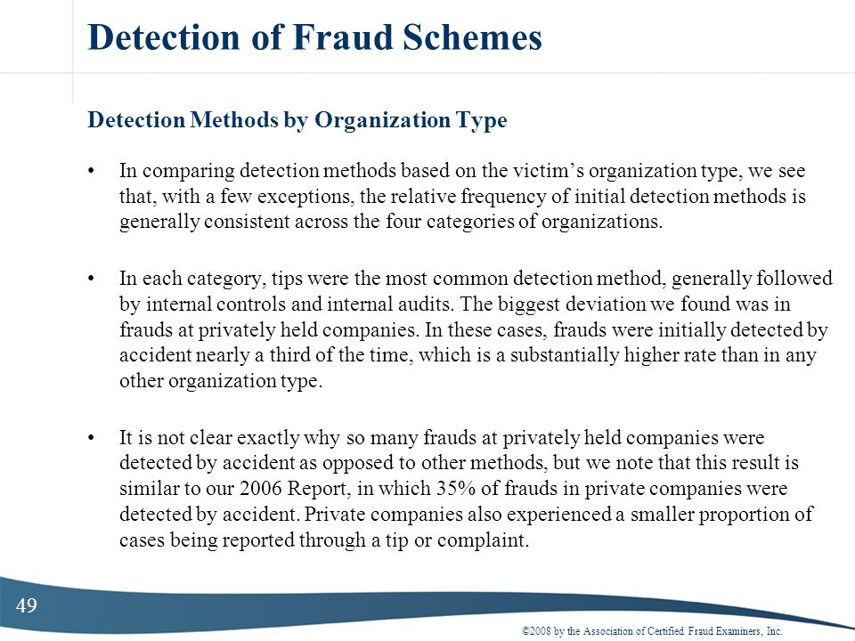 49 Detection of Fraud Schemes Detection Methods by Organization Type In comparing detection methods based on the victims organization type, we see tha