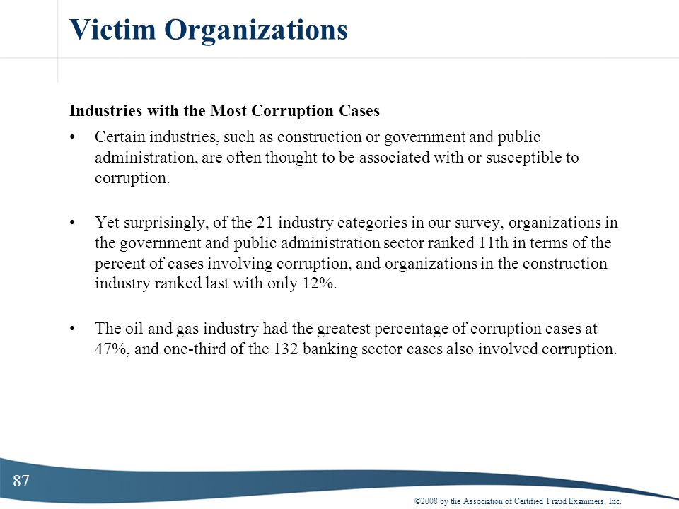 87 Victim Organizations Industries with the Most Corruption Cases Certain industries, such as construction or government and public administration, ar