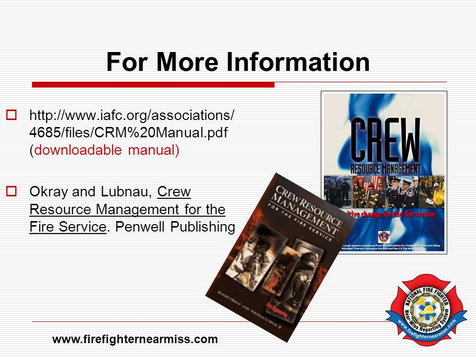 For More Information http://www.iafc.org/associations/ 4685/files/CRM%20Manual.pdf (downloadable manual) Okray and Lubnau, Crew Resource Management fo