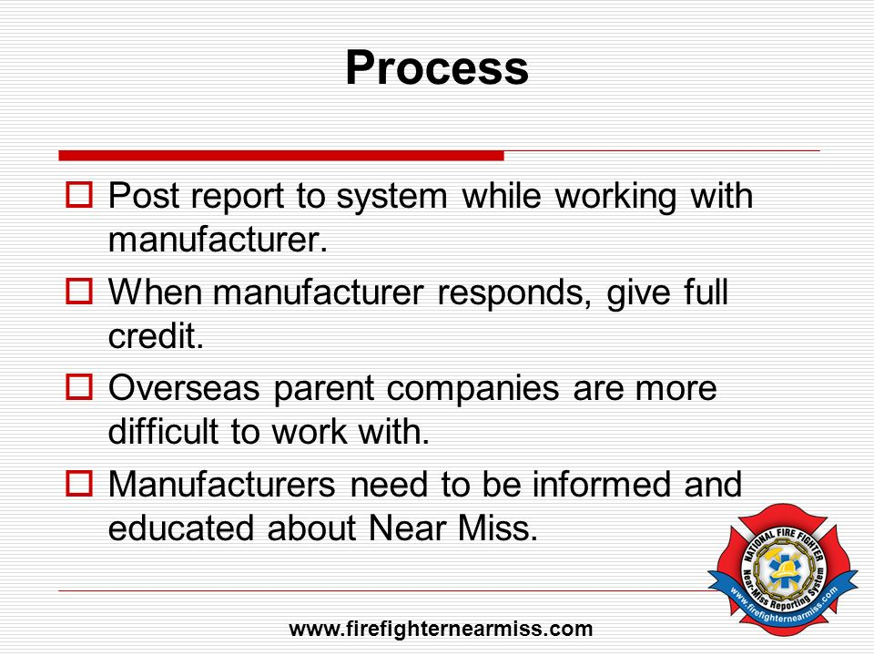 Process Post report to system while working with manufacturer. When manufacturer responds, give full credit. Overseas parent companies are more diffic