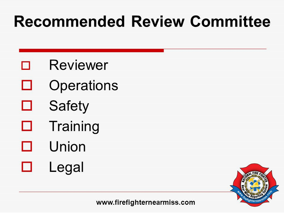 Recommended Review Committee Reviewer Operations Safety Training Union Legal www.firefighternearmiss.com