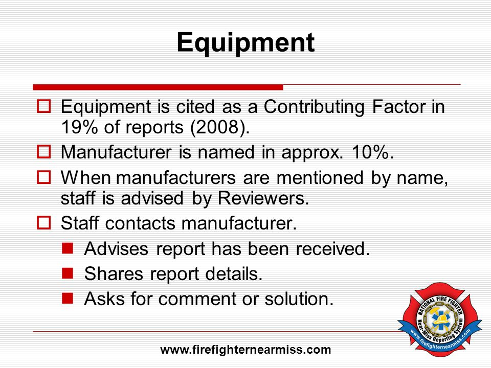 Equipment Equipment is cited as a Contributing Factor in 19% of reports (2008). Manufacturer is named in approx. 10%. When manufacturers are mentioned