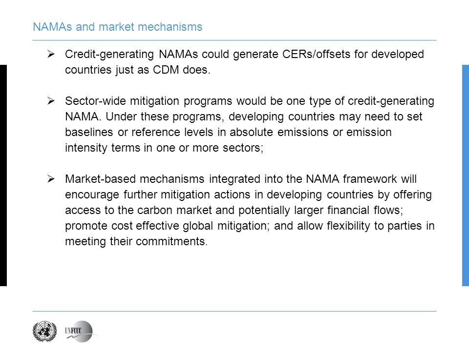 NAMAs and market mechanisms Credit-generating NAMAs could generate CERs/offsets for developed countries just as CDM does.