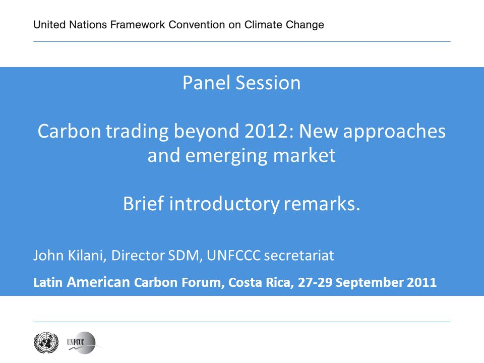 Panel Session Carbon trading beyond 2012: New approaches and emerging market Brief introductory remarks.