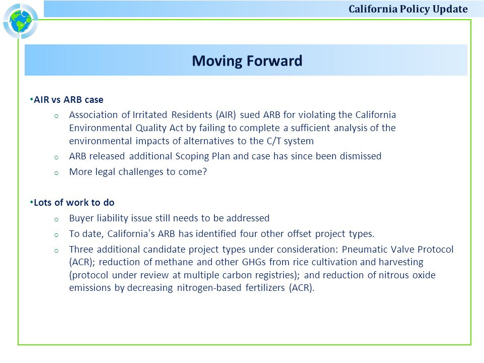 AIR vs ARB case o Association of Irritated Residents (AIR) sued ARB for violating the California Environmental Quality Act by failing to complete a sufficient analysis of the environmental impacts of alternatives to the C/T system o ARB released additional Scoping Plan and case has since been dismissed o More legal challenges to come.