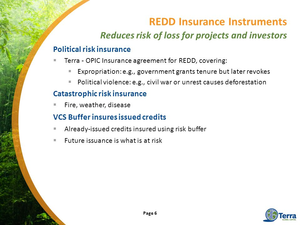 Political risk insurance Terra - OPIC Insurance agreement for REDD, covering: Expropriation: e.g., government grants tenure but later revokes Politica
