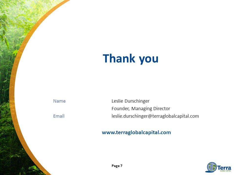 Thank you NameLeslie Durschinger Founder, Managing Director Emailleslie.durschinger@terraglobalcapital.com www.terraglobalcapital.com Page 7