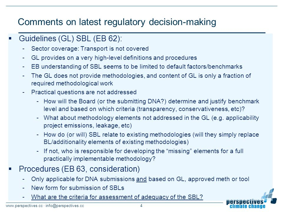 · Guidelines (GL) SBL (EB 62): -Sector coverage: Transport is not covered -GL provides on a very high-level definitions and procedures -EB understanding of SBL seems to be limited to default factors/benchmarks -The GL does not provide methodologies, and content of GL is only a fraction of required methodological work -Practical questions are not addressed -How will the Board (or the submitting DNA ) determine and justify benchmark level and based on which criteria (transparency, conservativeness, etc).