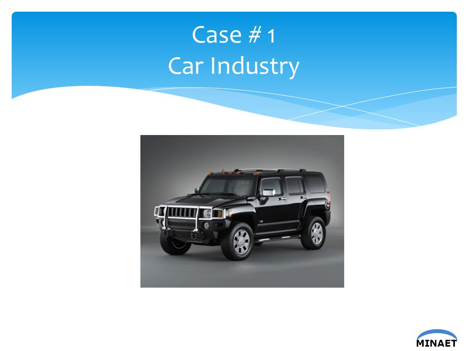 MINAET Case # 1 Car Industry