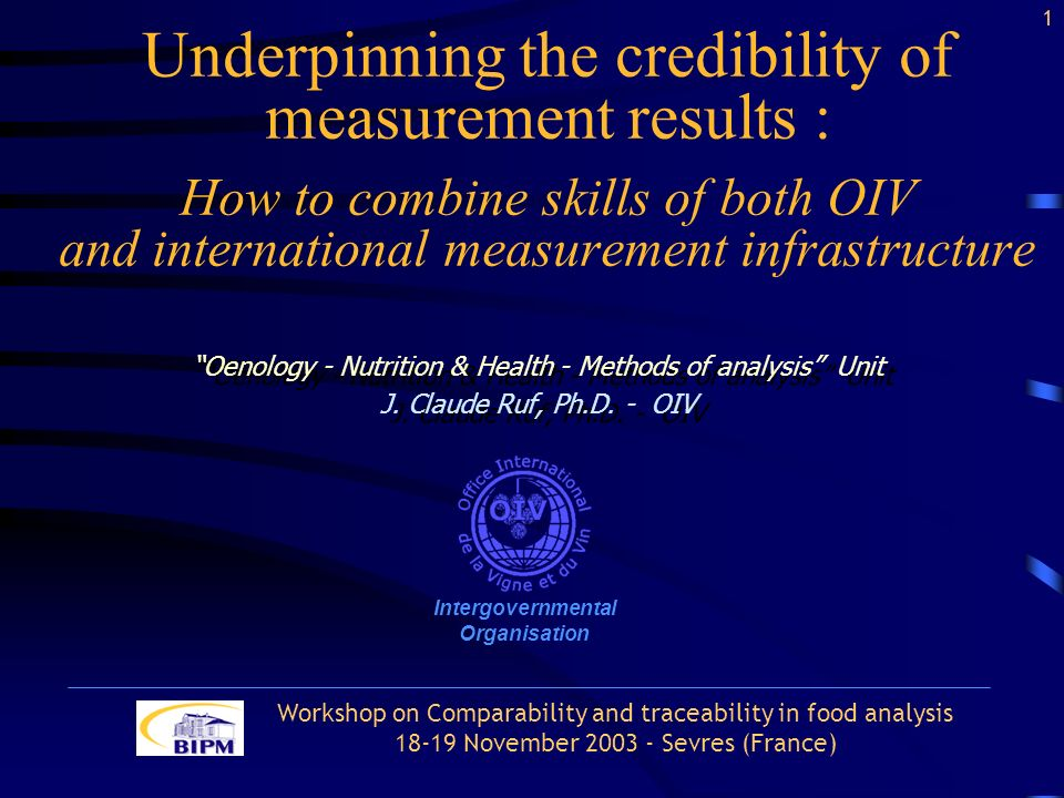 Underpinning the credibility of measurement results : How to combine skills of both OIV and international measurement infrastructure Oenology - Nutrition & Health - Methods of analysis Unit J.