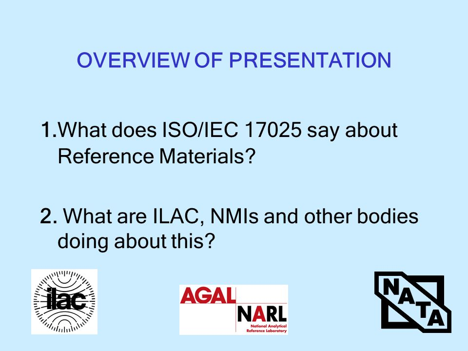 OVERVIEW OF PRESENTATION 1.What does ISO/IEC say about Reference Materials.