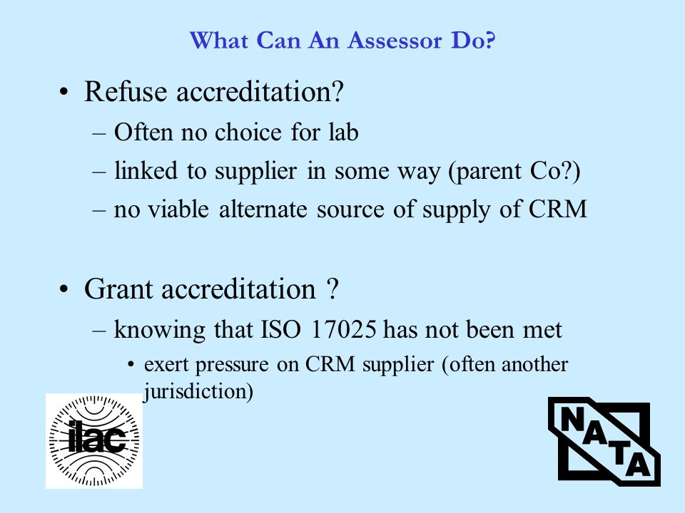 What Can An Assessor Do. Refuse accreditation.