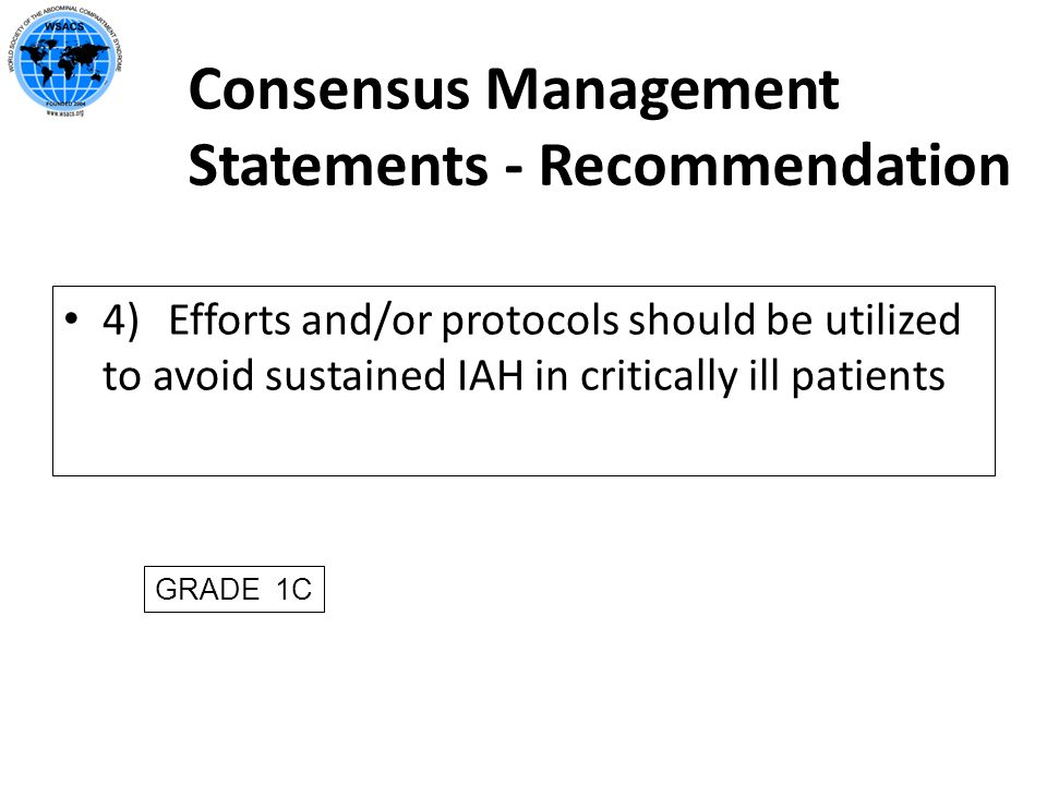 Consensus Management Statements - Recommendation 4) Efforts and/or protocols should be utilized to avoid sustained IAH in critically ill patients GRAD