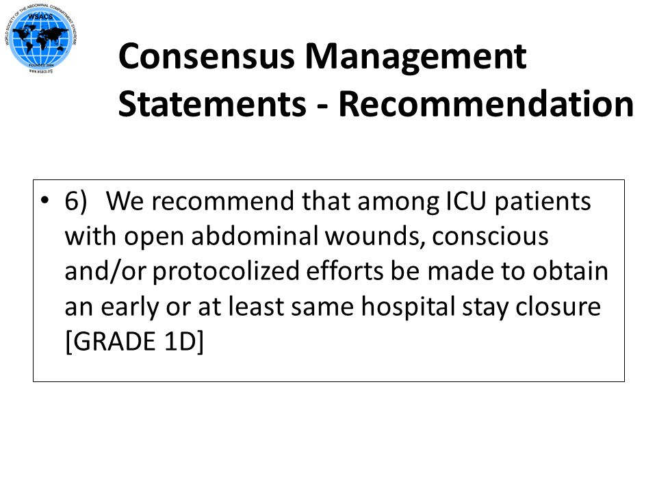 Consensus Management Statements - Recommendation 6) We recommend that among ICU patients with open abdominal wounds, conscious and/or protocolized eff