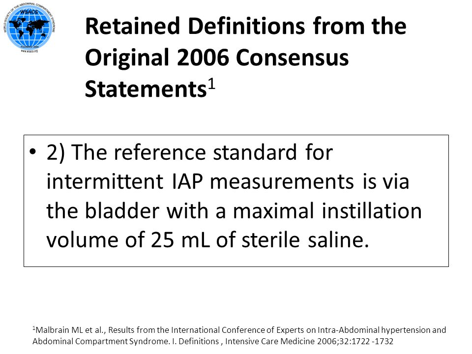 Retained Definitions from the Original 2006 Consensus Statements 1 2) The reference standard for intermittent IAP measurements is via the bladder with