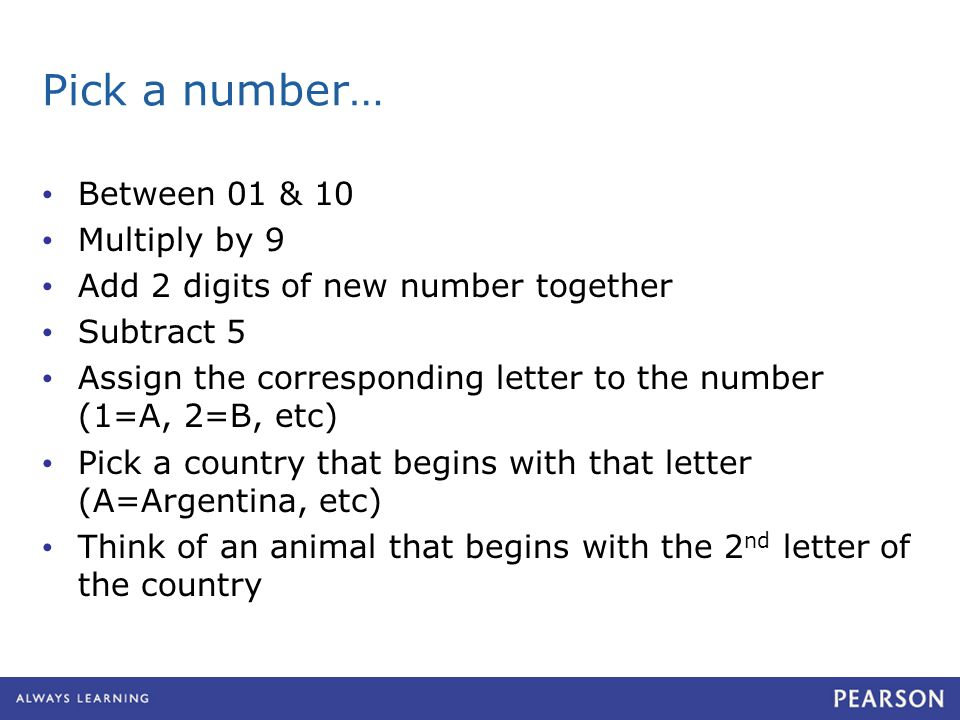 Pick a number… Between 01 & 10 Multiply by 9 Add 2 digits of new number together Subtract 5 Assign the corresponding letter to the number (1=A, 2=B, e
