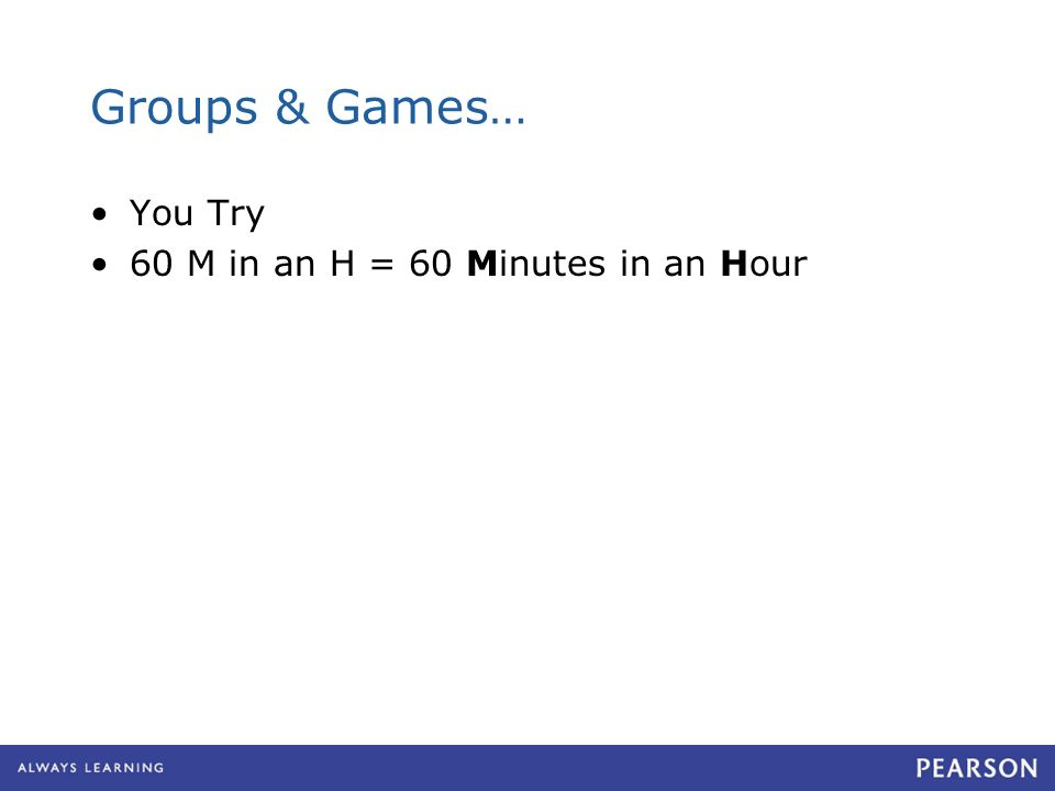 Groups & Games… You Try 60 M in an H = 60 Minutes in an Hour