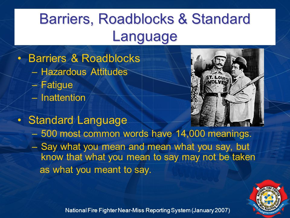 National Fire Fighter Near-Miss Reporting System (January 2007) Barriers, Roadblocks & Standard Language Barriers & Roadblocks –Hazardous Attitudes –F