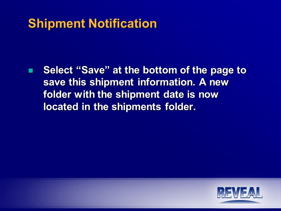n Select Save at the bottom of the page to save this shipment information. A new folder with the shipment date is now located in the shipments folder.