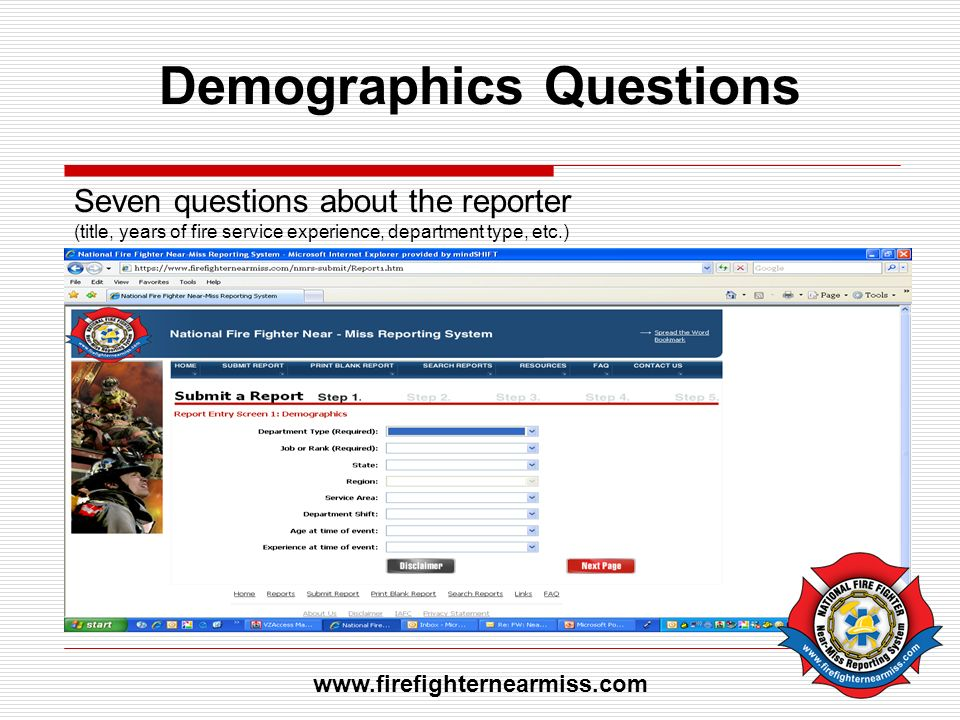 Demographics Questions Seven questions about the reporter (title, years of fire service experience, department type, etc.) www.firefighternearmiss.com