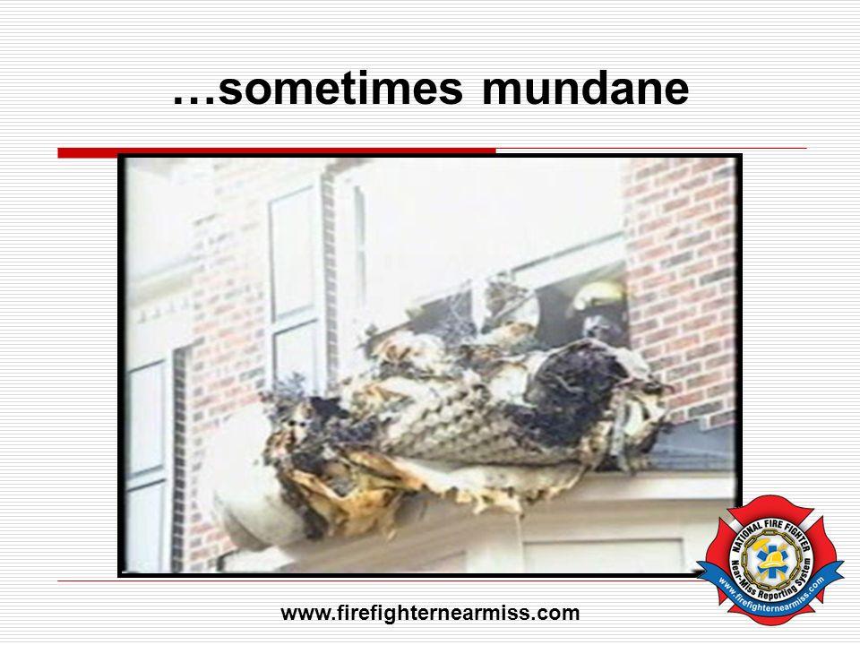 …sometimes mundane www.firefighternearmiss.com