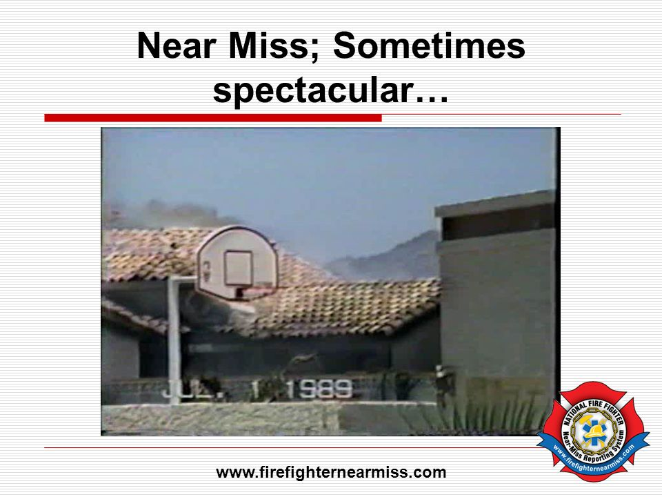 Near Miss; Sometimes spectacular… www.firefighternearmiss.com