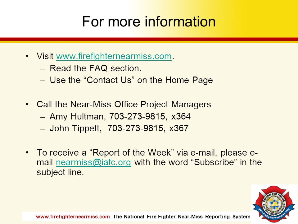 www.firefighternearmiss.com The National Fire Fighter Near-Miss Reporting System For more information Visit www.firefighternearmiss.com.www.firefighte