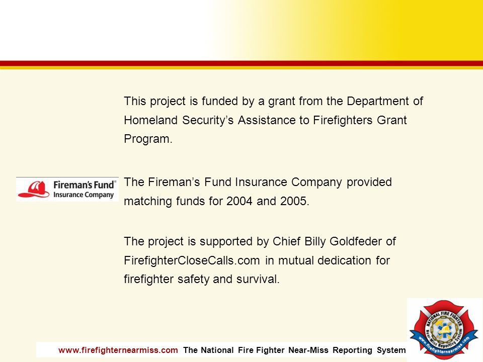 www.firefighternearmiss.com The National Fire Fighter Near-Miss Reporting System This project is funded by a grant from the Department of Homeland Sec