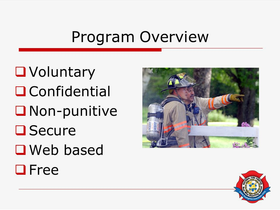 Program Overview Voluntary Confidential Non-punitive Secure Web based Free