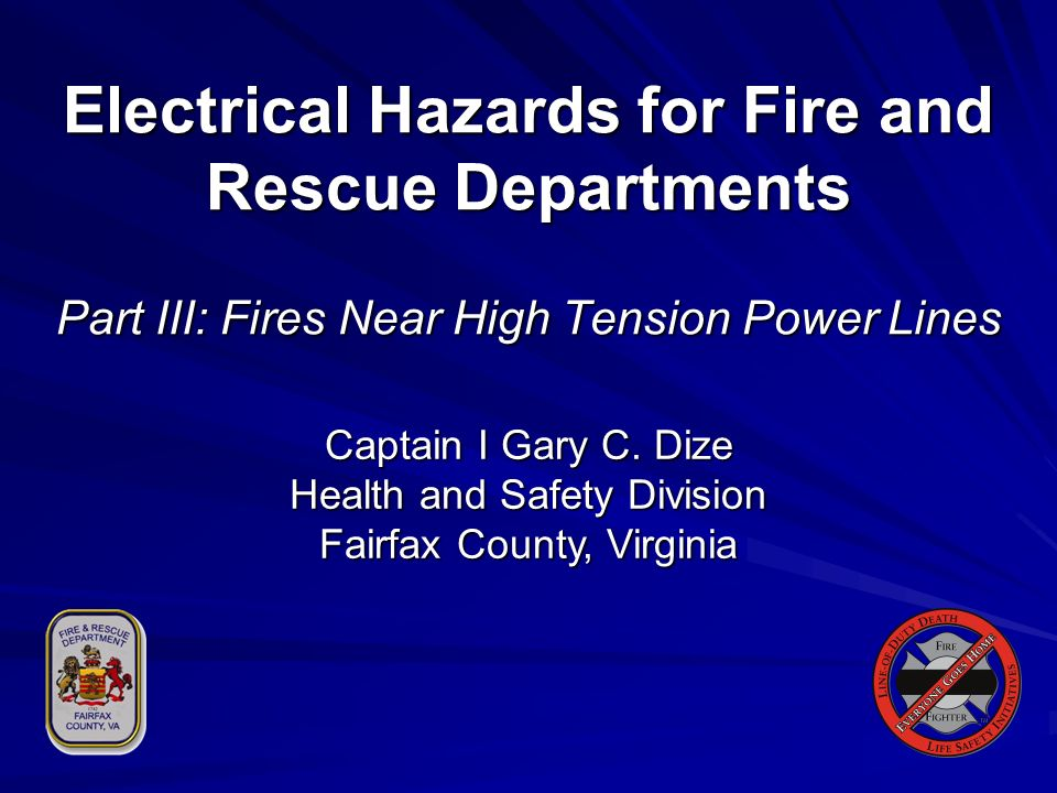 Electrical Hazards for Fire and Rescue Departments Part III: Fires Near High Tension Power Lines Captain I Gary C.
