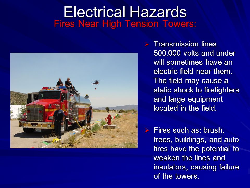 Fires Near High Tension Towers: Transmission lines 500,000 volts and under will sometimes have an electric field near them.