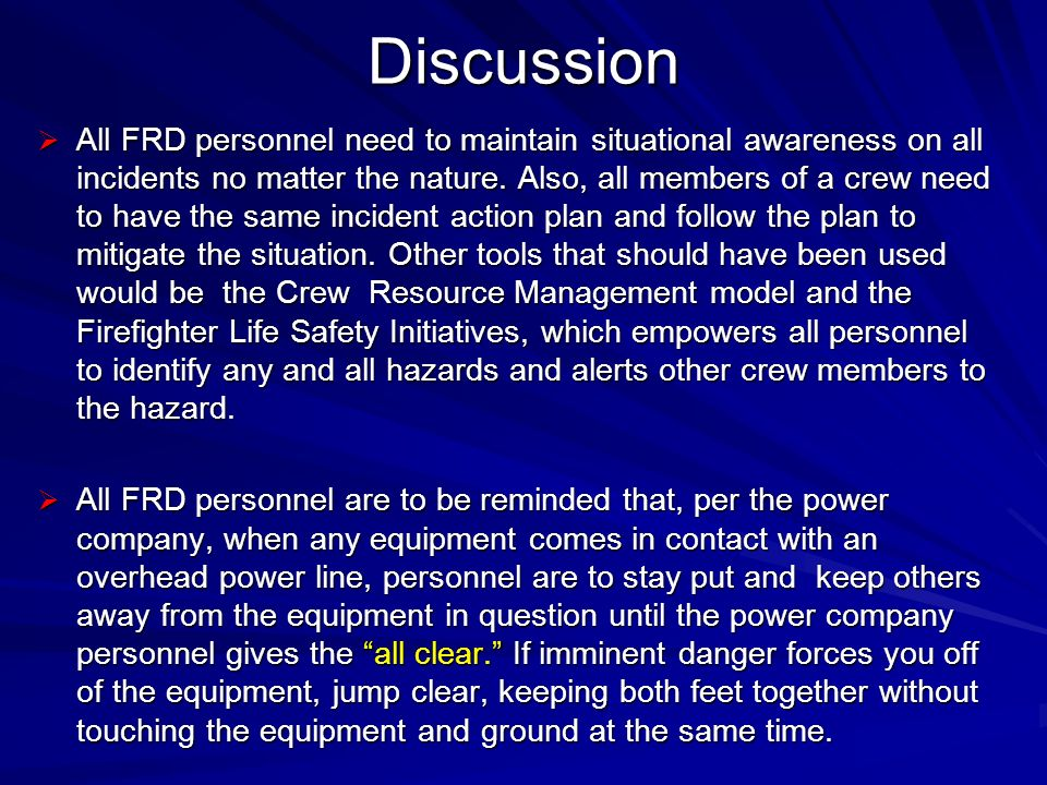 Discussion All FRD personnel need to maintain situational awareness on all incidents no matter the nature. Also, all members of a crew need to have th