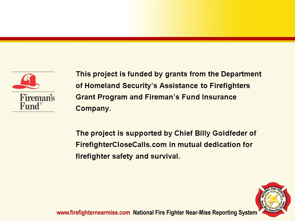 This project is funded by grants from the Department of Homeland Securitys Assistance to Firefighters Grant Program and Firemans Fund Insurance Compan