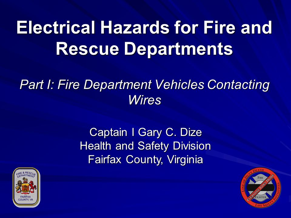 Electrical Hazards Common Types of Electrical Hazards Common Types of Electrical Hazards Fire Department Vehicles Contacting Wires Fire Department Vehicles Contacting Wires Transformer Fires – Ground and Substation Transformer Fires – Ground and Substation Fires Near High Tension Power Lines Fires Near High Tension Power Lines