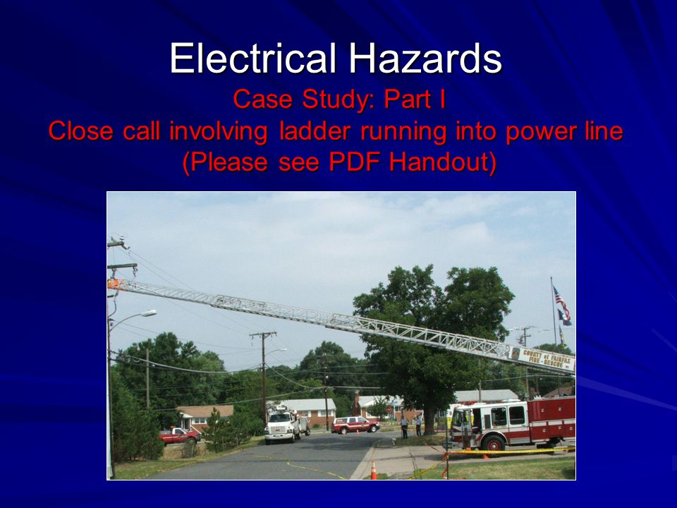 Discussion The action of placing the aerial ladder near the electrical lines endangered the life and safety of anyone who was operating near the vehicle.