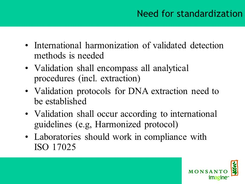 Need for standardization International harmonization of validated detection methods is needed Validation shall encompass all analytical procedures (incl.