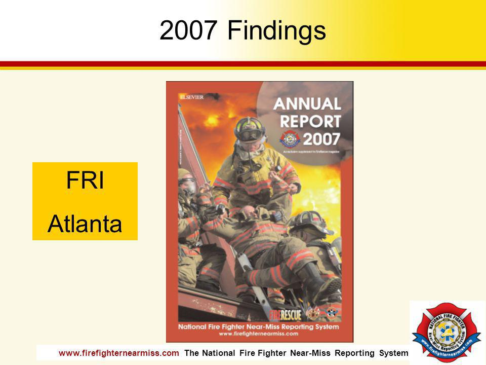 www.firefighternearmiss.com The National Fire Fighter Near-Miss Reporting System 2007 Findings FRI Atlanta