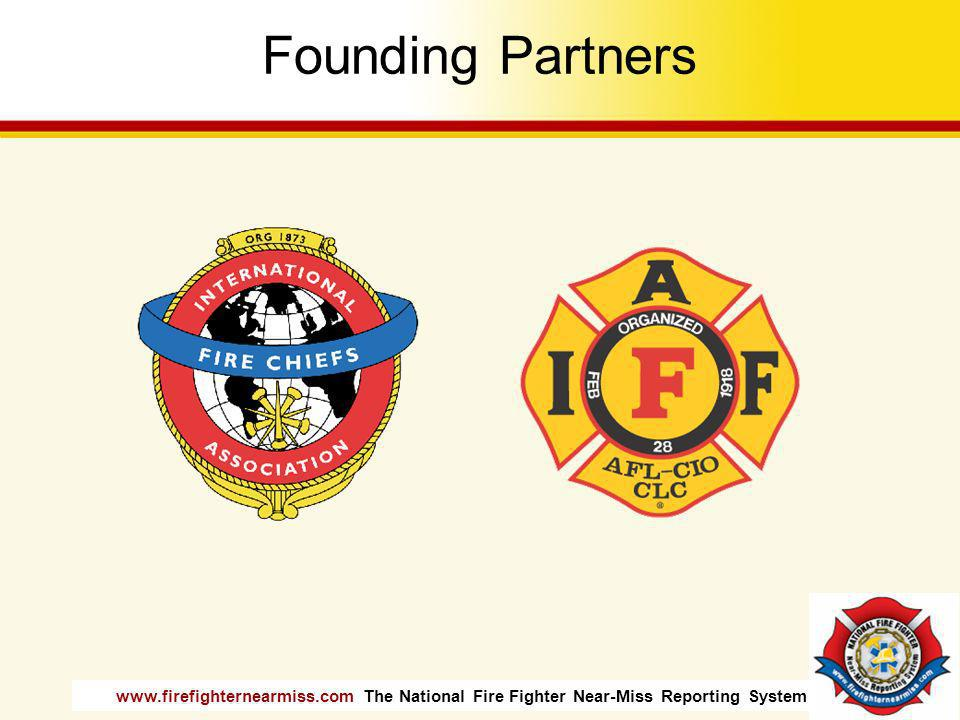 www.firefighternearmiss.com The National Fire Fighter Near-Miss Reporting System Founding Partners