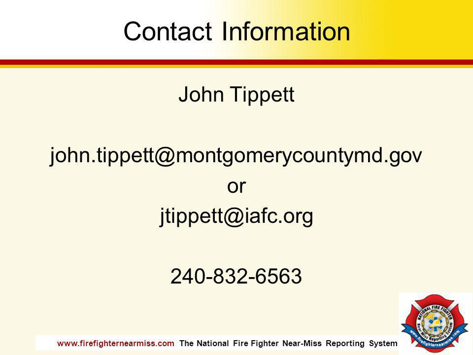 www.firefighternearmiss.com The National Fire Fighter Near-Miss Reporting System Contact Information John Tippett john.tippett@montgomerycountymd.gov