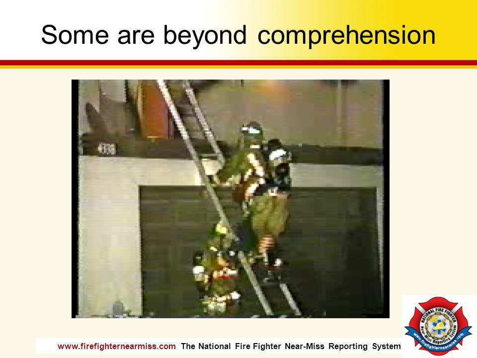 www.firefighternearmiss.com The National Fire Fighter Near-Miss Reporting System How did these incidents happen.