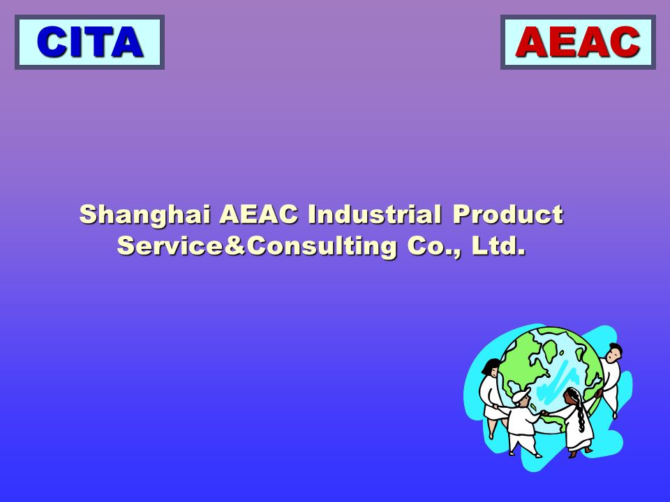 CITAAEAC What is AEAC Established August 15 th, 2005 Established August 15 th, 2005 Address Shanghai, China Address Shanghai, China Capital RMB 1 million Capital RMB 1 million Staff 7 people (until Sept.