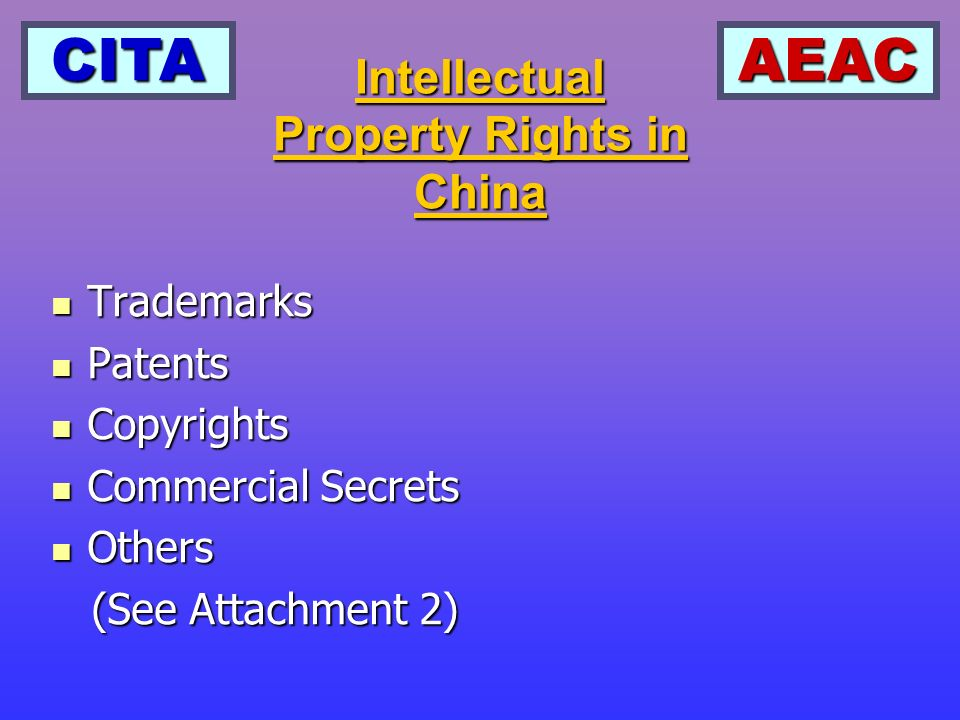 CITAAEAC Intellectual Property Rights in China Trademarks Trademarks Patents Patents Copyrights Copyrights Commercial Secrets Commercial Secrets Other