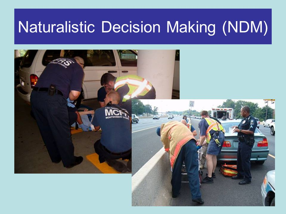 Naturalistic Decision Making (NDM)